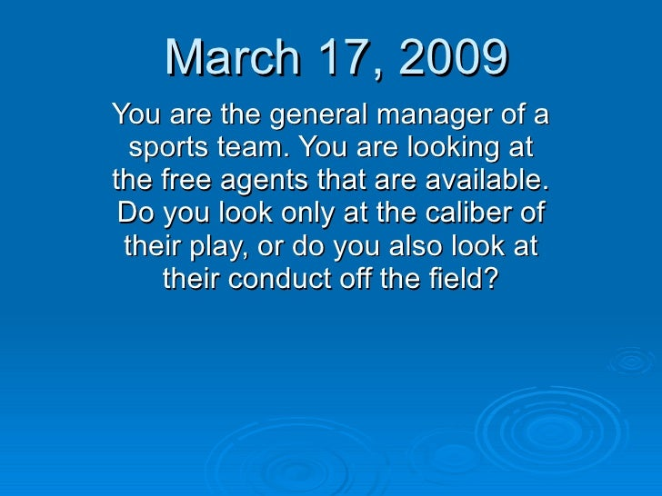 March 17, 2009 You are the general manager of a sports team. You are looking at the free agents that are available. Do you...