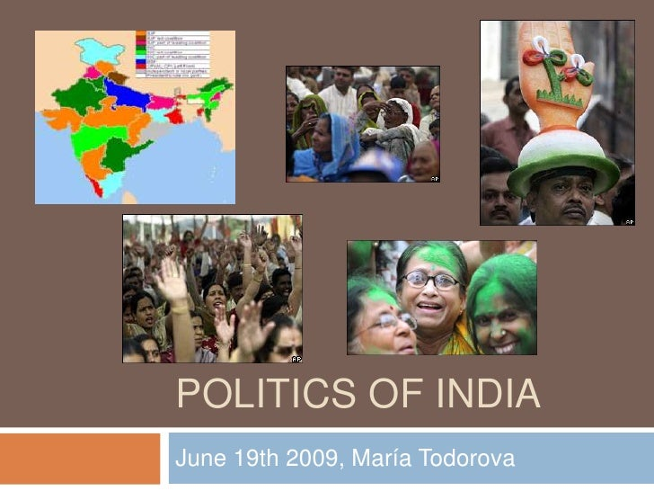 Politics of India<br />June 19th 2009, María Todorova<br />