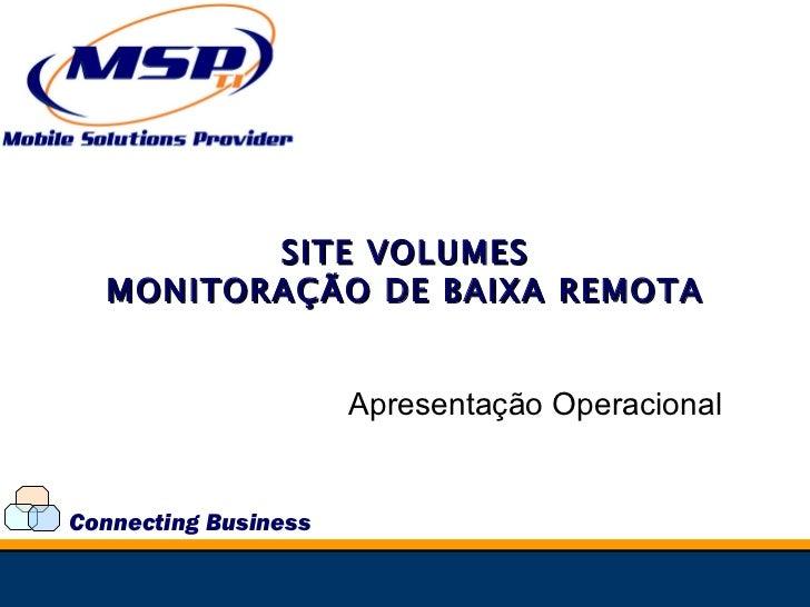 Connecting Business MONITORAÇÃO DE BAIXA REMOTA Apresentação Operacional SITE VOLUMES