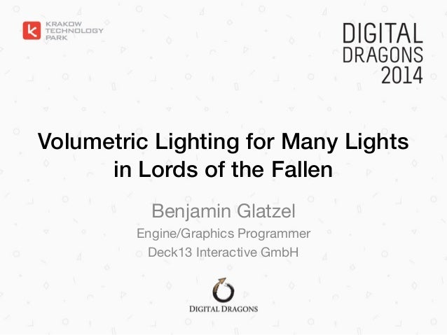 Volumetric Lighting for Many Lights in Lords of the Fallen Benjamin Glatzel  Engine/Graphics Programmer  Deck13 Interactiv...