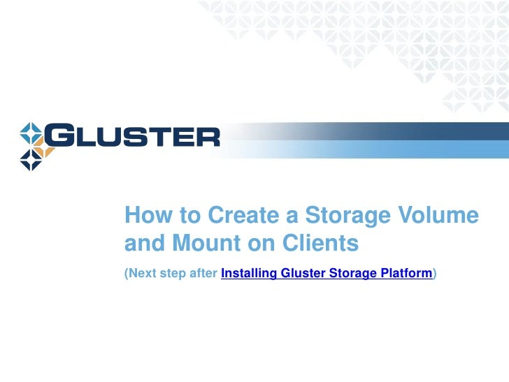 How to Create a Storage Volume and Mount on Clients (Next step after Installing Gluster Storage Platform)