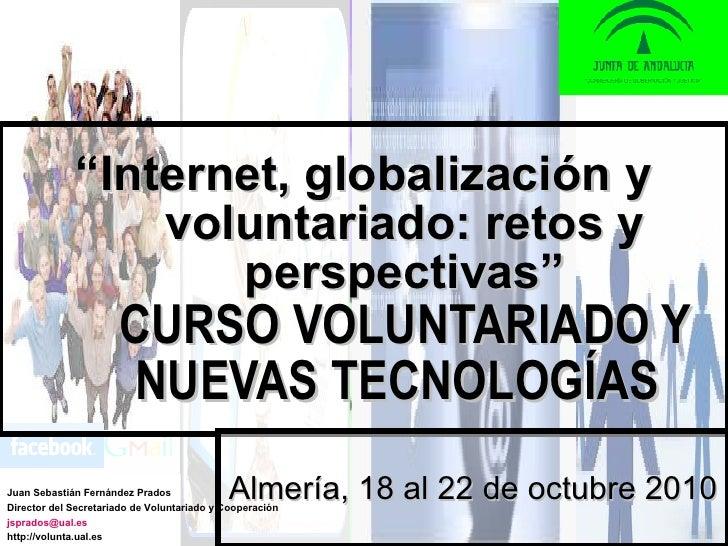 """"""" Internet, globalización y voluntariado: retos y perspectivas"""" CURSO VOLUNTARIADO Y NUEVAS TECNOLOGÍAS   Almería, 18 al 2..."""