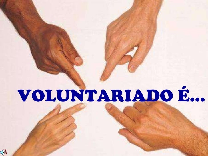 VOLUNTARIADO É...
