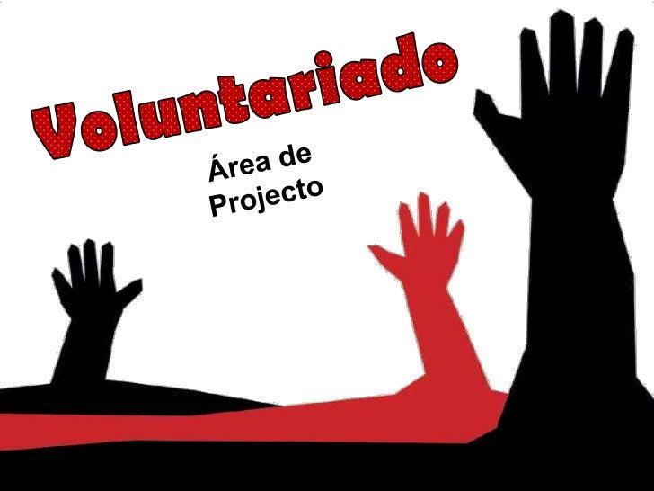 Voluntariado<br />Área de Projecto<br />