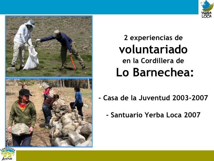 2 experiencias de  voluntariado en la Cordillera de Lo Barnechea: - Casa de la Juventud 2003-2007 - Santuario Yerba Loca 2...