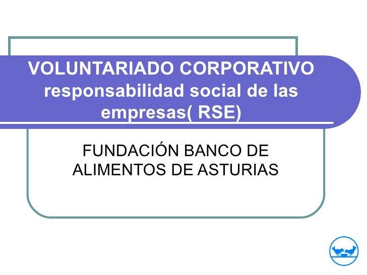 VOLUNTARIADO CORPORATIVO responsabilidad social de las empresas( RSE) FUNDACIÓN BANCO DE ALIMENTOS DE ASTURIAS