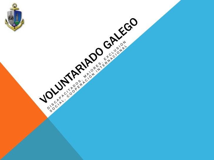 Voluntariado galego<br />Discapacitados, maiores, exclusión social, cooperación internacional <br />