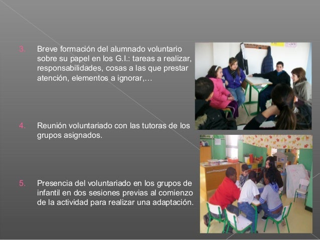  Decididas por las profesoras de infantil yprimaria para cada sesión. L@s voluntari@s dinamizan la mismaactividad a lo l...