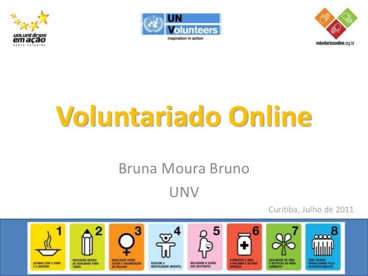 Voluntariado Online    Bruna Moura Bruno           UNV                        Curitiba, Julho de 2011