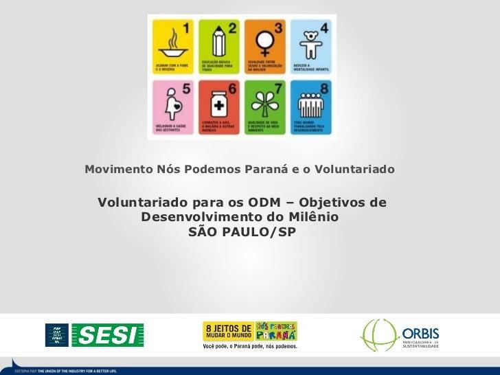 Movimento Nós Podemos Paraná e o Voluntariado  Voluntariado para os ODM – Objetivos de Desenvolvimento do Milênio  SÃO PAU...