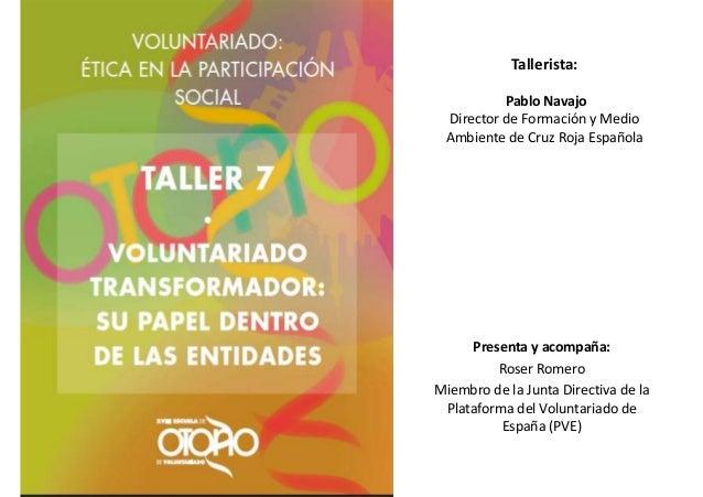 Tallerista: PabloNavajo DirectordeFormaciónyMedio AmbientedeCruzRojaEspañola  Presentayacompaña: RoserRomero ...