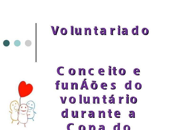 Voluntariado Conceito e funções do voluntário durante a Copa do Mundo de 2014