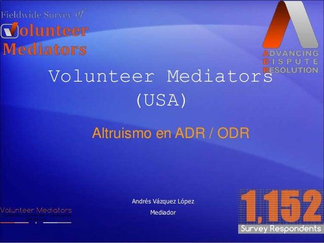 Volunteer Mediators (USA) Altruismo en ADR / ODR Andrés Vázquez López Mediador
