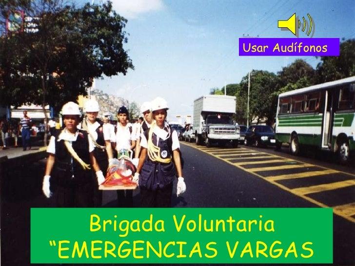 "Brigada Voluntaria ""EMERGENCIAS VARGAS Usar Audífonos"