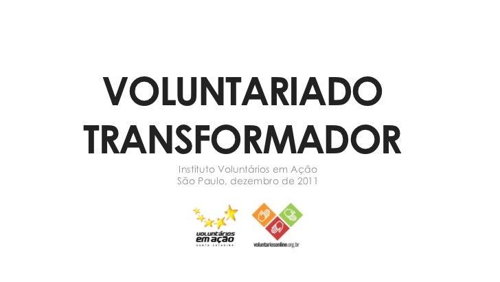 VOLUNTARIADOTRANSFORMADOR   Instituto Voluntários em Ação   São Paulo, dezembro de 2011