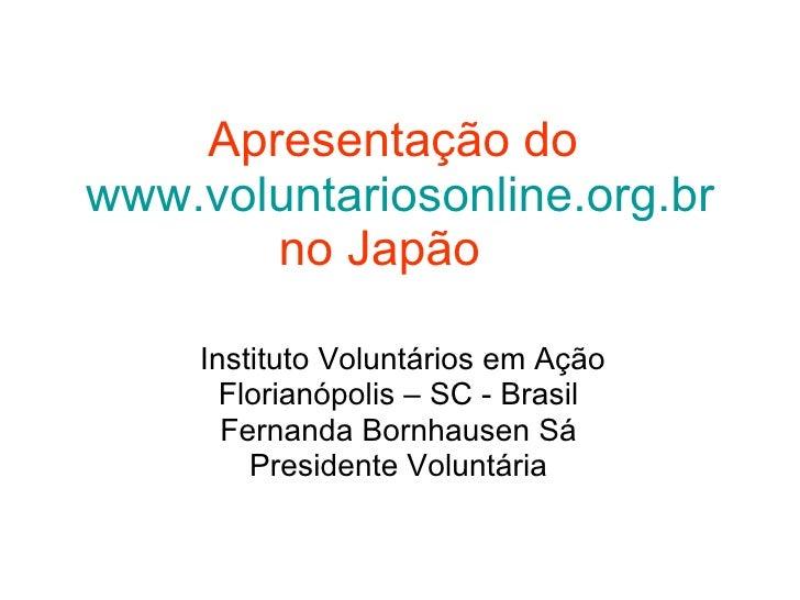 Apresentação do   www.voluntariosonline.org.br   no Japão   Instituto Voluntários em Ação Florianópolis – SC - Brasil  Fer...