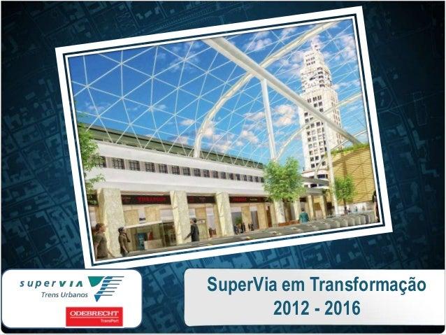 SuperVia em Transformação 2012 - 2016
