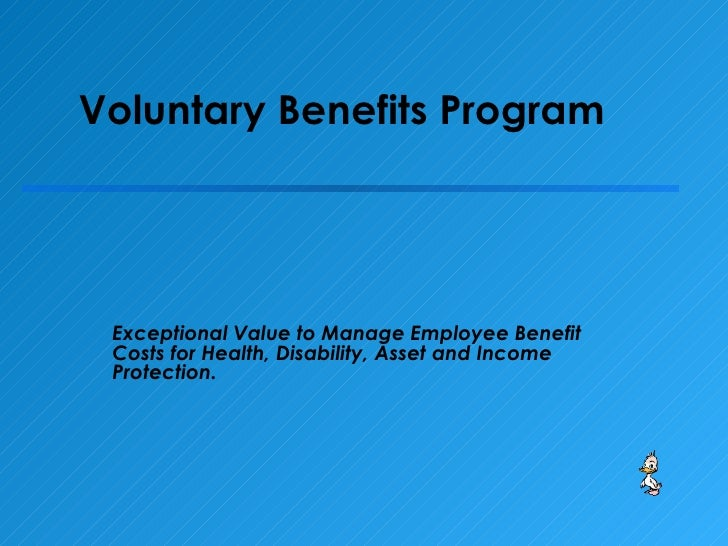 Voluntary Benefits Program Exceptional Value to Manage Employee Benefit Costs for Health, Disability, Asset and Income Pro...