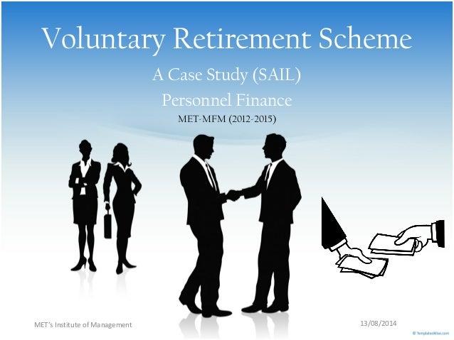 Voluntary Retirement Scheme A Case Study (SAIL) Personnel Finance MET-MFM (2012-2015) MET's Institute of Management 13/08/...