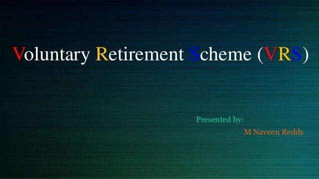 Voluntary Retirement Scheme (VRS)  Presented by:  M Naveen Reddy