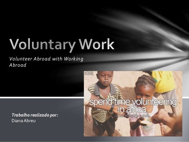 Volunteer Abroad with Working  Abroad  Trabalho realizado por:  Diana Abreu