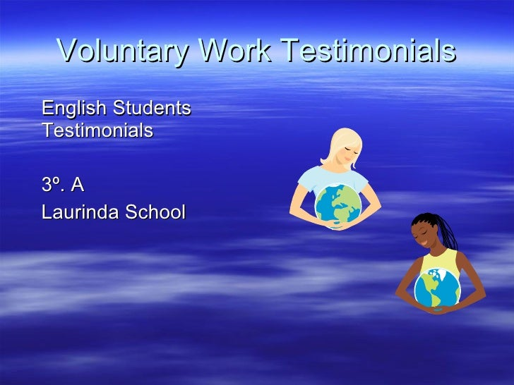 Voluntary Work Testimonials <ul><li>English Students Testimonials </li></ul><ul><li>3º. A </li></ul><ul><li>Laurinda Schoo...