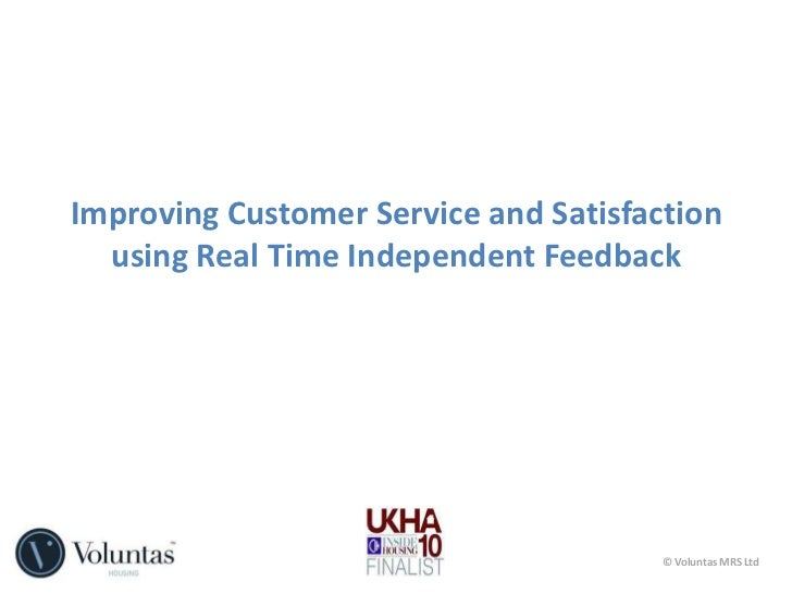 Improving Customer Service and Satisfaction using Real Time Independent Feedback<br />© Voluntas MRS Ltd<br />
