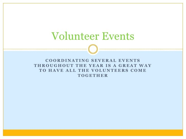 Coordinating several events throughout the year is a great way to have all the volunteers come together<br />Volunteer Eve...