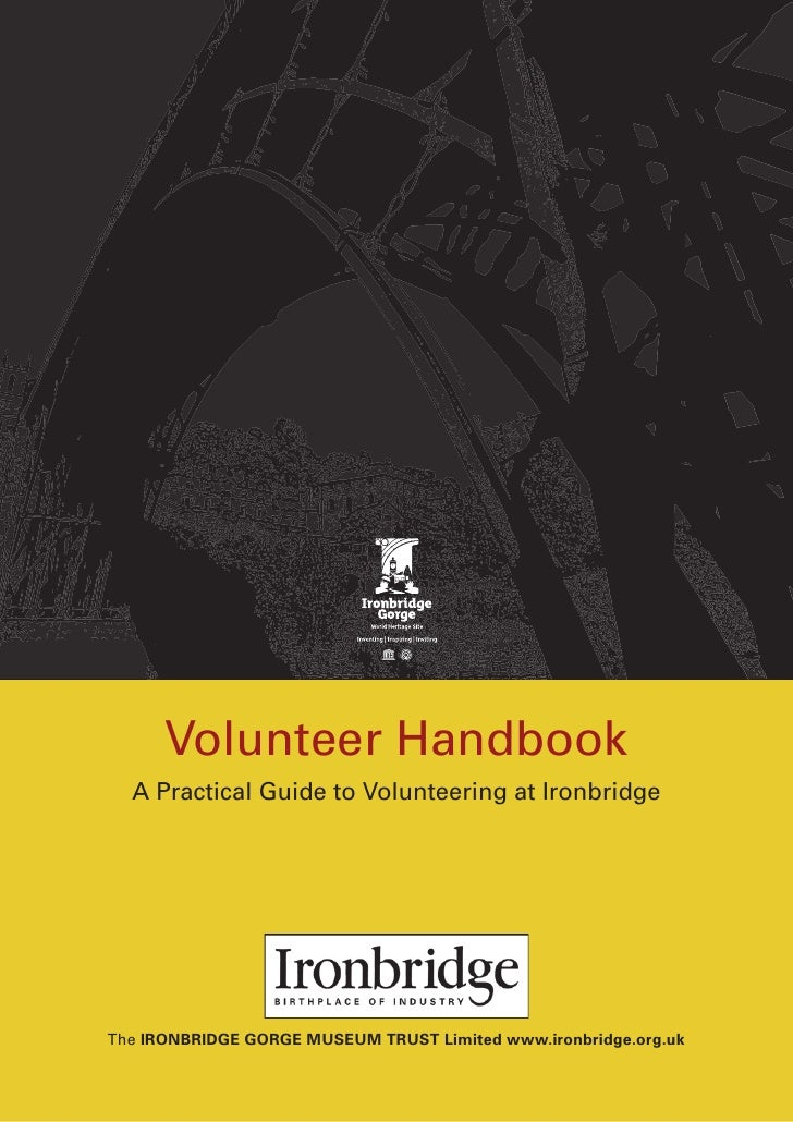 Volunteer Handbook  A Practical Guide to Volunteering at IronbridgeThe IRONBRIDGE GORGE MUSEUM TRUST Limited www.ironbridg...