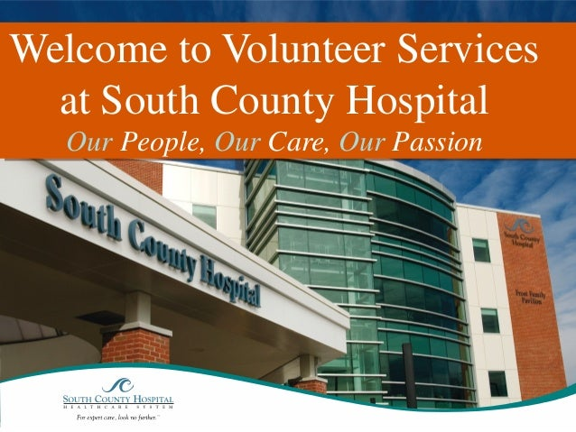 Welcome to Volunteer Services at South County Hospital Our People, Our Care, Our Passion
