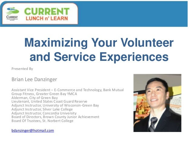 Maximizing Your Volunteer and Service Experiences Presented By Brian Lee Danzinger Assistant Vice President – E-Commerce a...