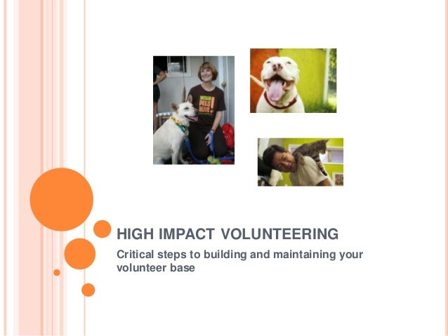 HIGH IMPACT VOLUNTEERING Critical steps to building and maintaining your volunteer base