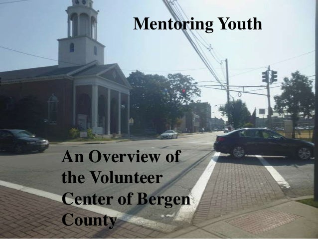 Mentoring Youth An Overview of the Volunteer Center of Bergen County