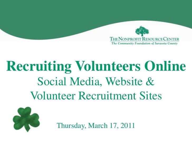 Recruiting Volunteers OnlineSocial Media, Website & Volunteer Recruitment Sites<br />Thursday, March 17, 2011<br />