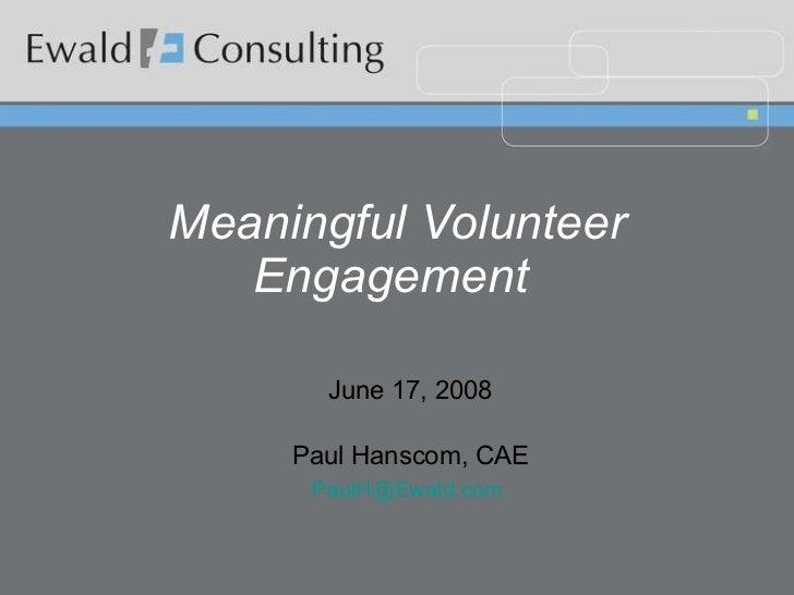 Meaningful Volunteer Engagement   June 17, 2008 Paul Hanscom, CAE [email_address]