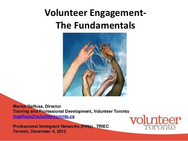 Volunteer Engagement-The FundamentalsMarisa Gelfusa, DirectorTraining and Professional Development, Volunteer Torontomgelf...