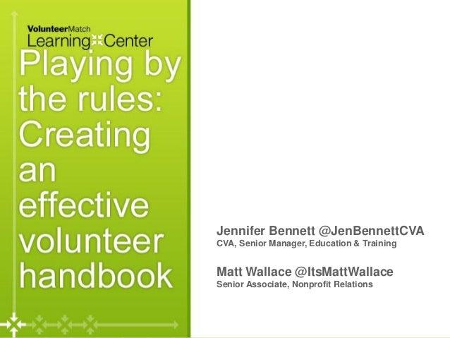Playing by the Rules: Creating an EffectiveVolunteer Handbook                                  Jennifer Bennett @JenBennet...