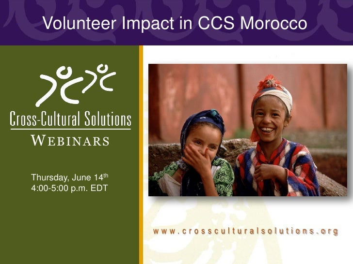 Volunteer Impact in CCS MoroccoW EBINARSThursday, June 14th4:00-5:00 p.m. EDT                      www.crossculturalsoluti...