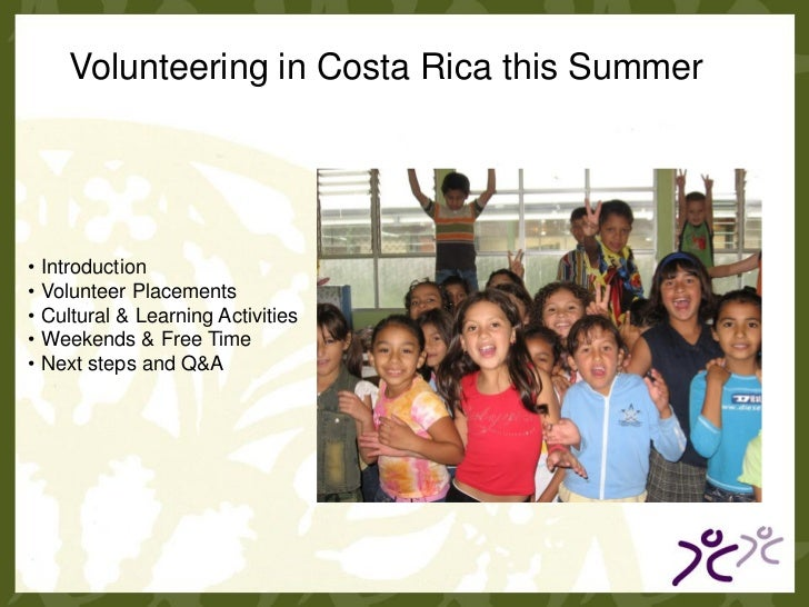 Volunteering in Costa Rica this Summer• Introduction• Volunteer Placements• Cultural & Learning Activities• Weekends & Fre...