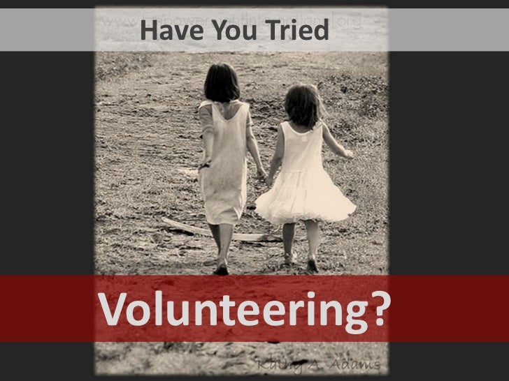 Have You Tried<br />        Volunteering?<br />
