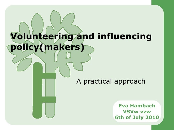 Volunteering and influencing policy(makers)  A practical approach Eva Hambach VSVw vzw 6th of July 2010