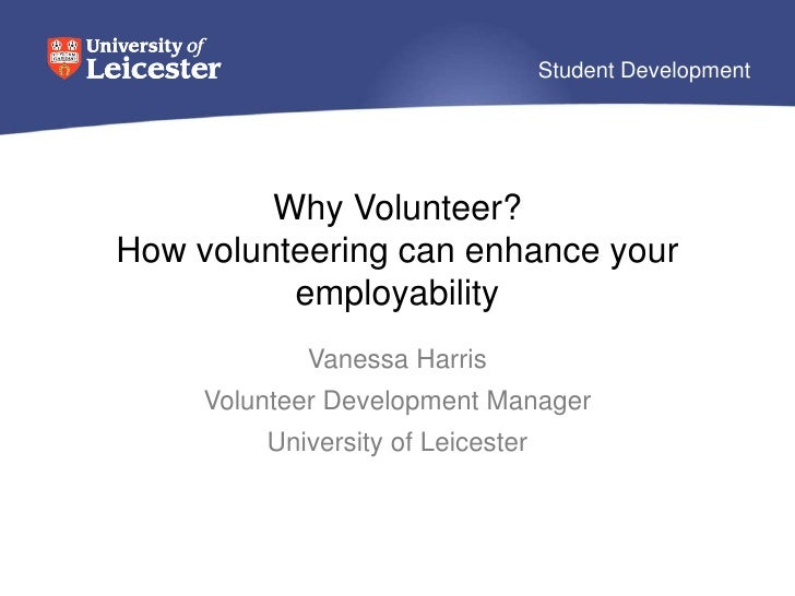 Why Volunteer? How volunteering can enhance your employability<br />Vanessa Harris<br />Volunteer Development Manager<br /...