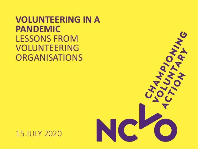 VOLUNTEERING IN A PANDEMIC LESSONS FROM VOLUNTEERING ORGANISATIONS 15 JULY 2020