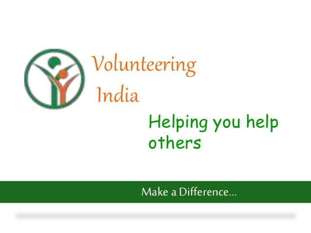 Volunteering India Helping you help others Make a Difference…