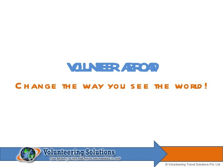VOLUNTEER ABROAD Change the way you see the world!
