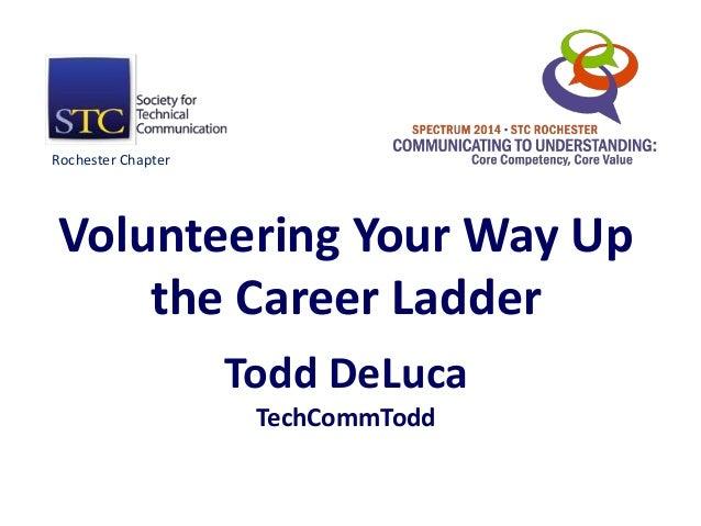 Volunteering Your Way Up the Career Ladder Todd DeLuca TechCommTodd Rochester Chapter