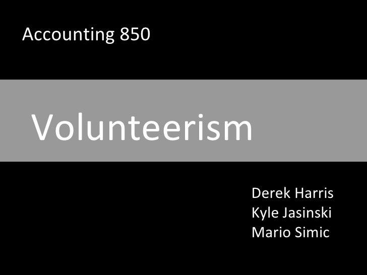 Accounting 850 Volunteerism Derek Harris Kyle Jasinski Mario Simic