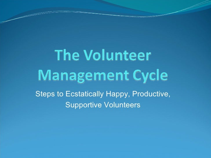 Steps to Ecstatically Happy, Productive, Supportive Volunteers