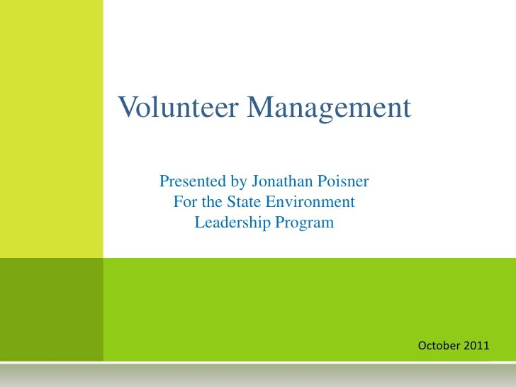 Volunteer Management  Presented by Jonathan Poisner    For the State Environment       Leadership Program                 ...