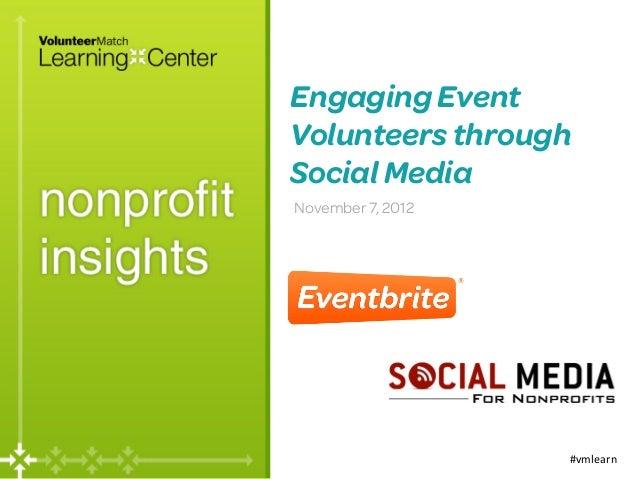 Engaging EventVolunteers throughSocial MediaNovember 7, 2012                   #vmlearn
